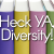 Heck YA, Diversity!: A Publisher About Everyone, For Everyone
